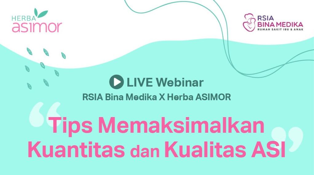 Image for Live Webinar RSIA Bina Medika X Herba Asimor : Tips Memaksimalkan Kuantitas dan Kualitas ASI Asimor ASI Booster Pelancar ASI